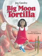 Big Moon Tortilla by Joy Cowley, illustrated by Dyanne Strongbow