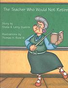 The Teacher Who Would Not Retire by Sheila and Letty Sustrin, illustrated by Thomas H. Bone III