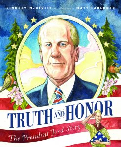 Truth and Honor The President Gerald Ford Story by Lindsey McDivitt